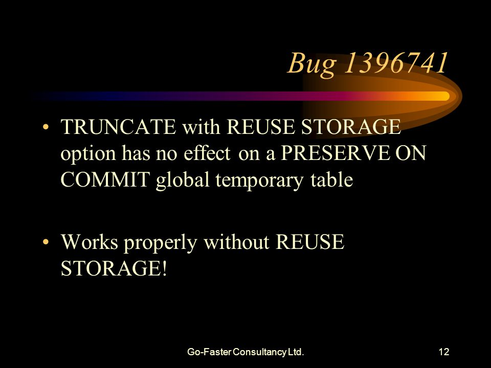 Go-Faster Consultancy Ltd.12 Bug 1396741 TRUNCATE with REUSE STORAGE option has no effect on a PRESERVE ON COMMIT global temporary table Works properl