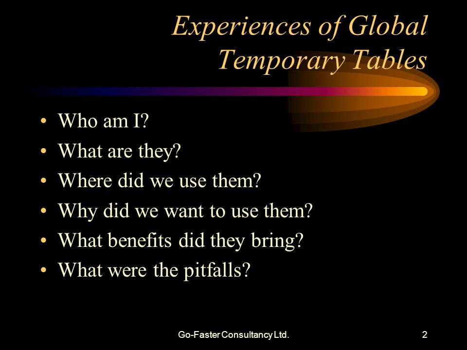 Go-Faster Consultancy Ltd.2 Experiences of Global Temporary Tables Who am I.