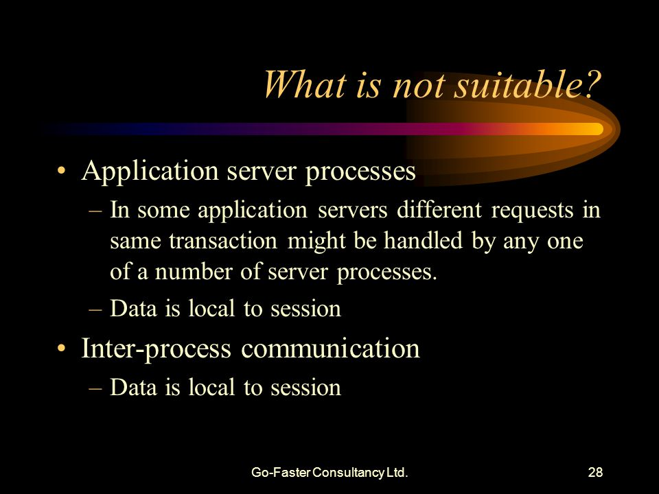 Go-Faster Consultancy Ltd.28 What is not suitable? Application server processes –In some application servers different requests in same transaction mi