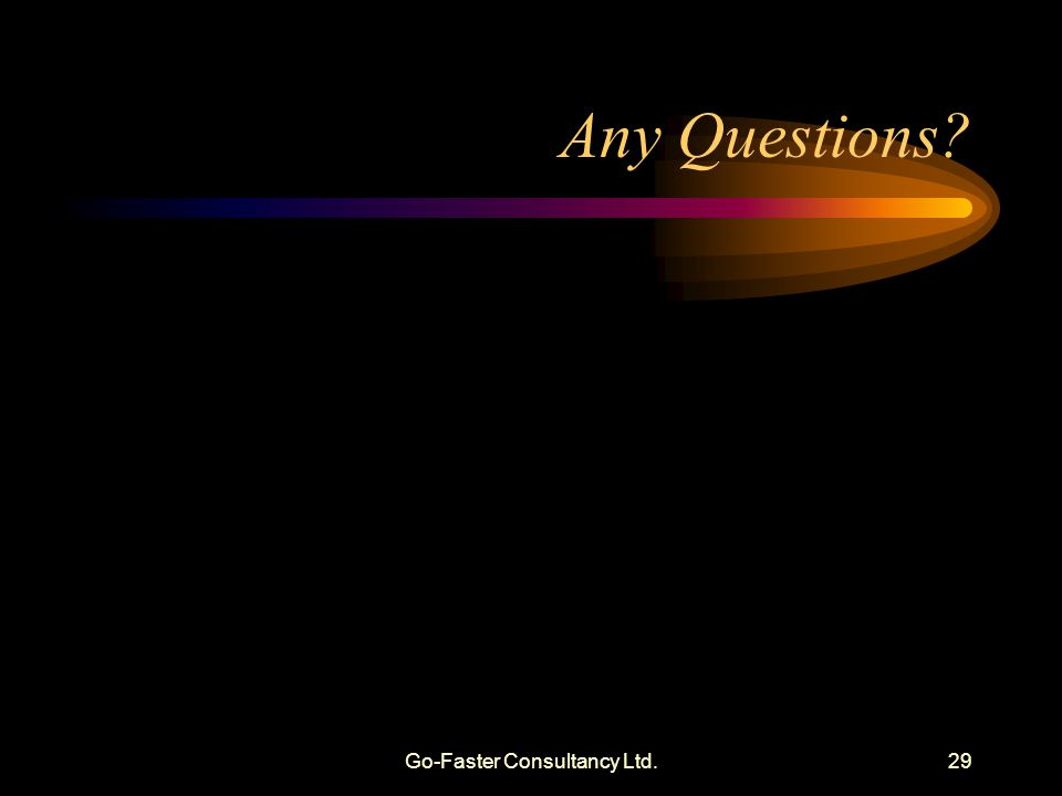Go-Faster Consultancy Ltd.29 Any Questions?