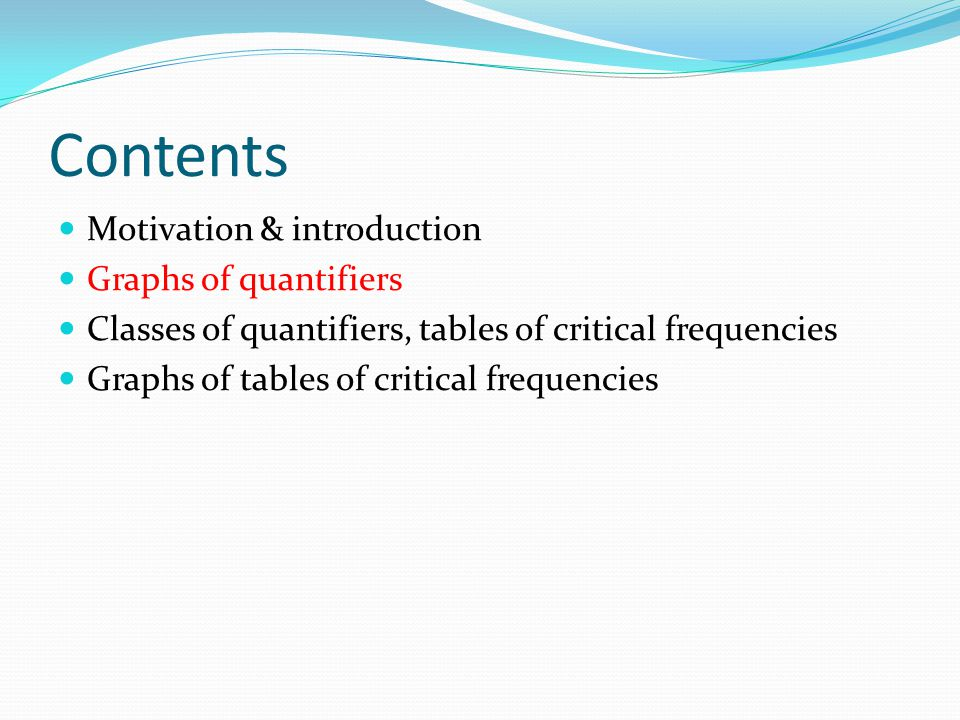 Contents Motivation & introduction Graphs of quantifiers Classes of quantifiers, tables of critical frequencies Graphs of tables of critical frequenci