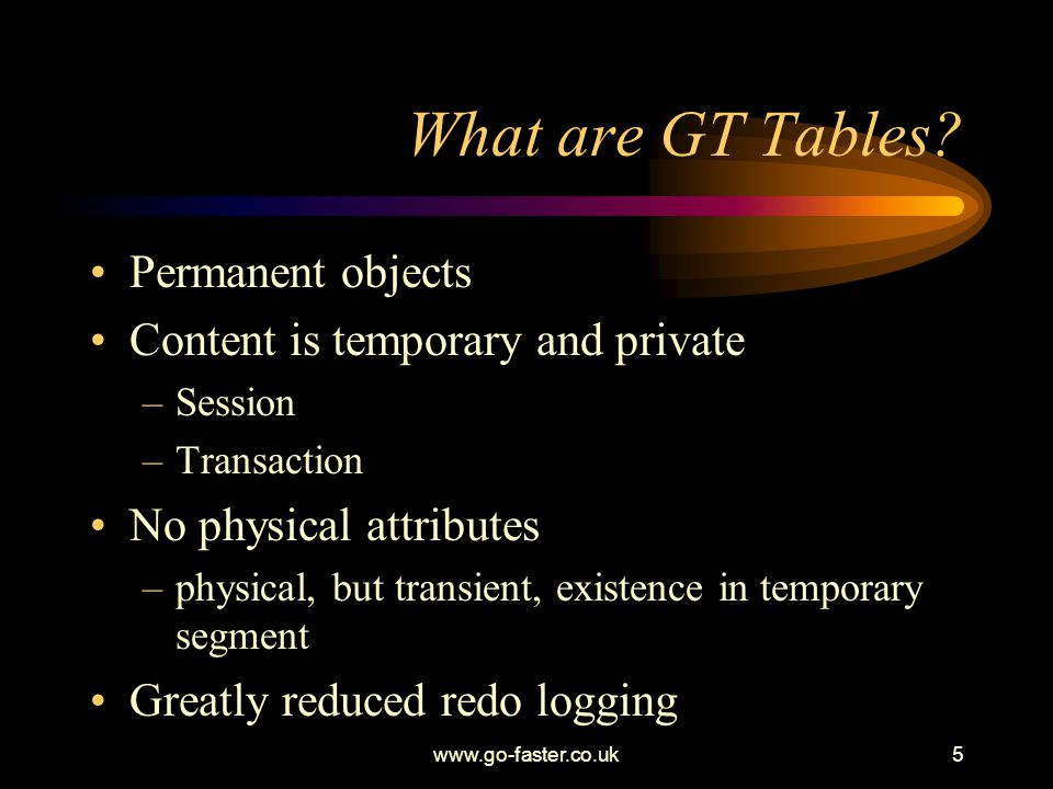 www.go-faster.co.uk16 Yet More Quirks In 8.1.7 and 9.2 can t create a partitioned GTT (why would anyone want to?).