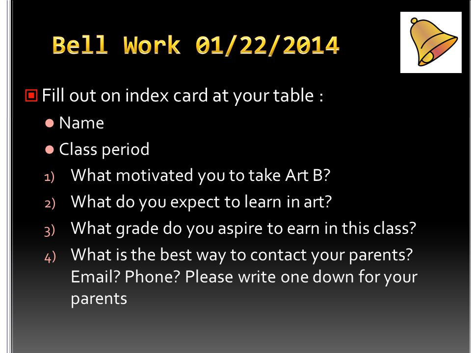 Fill out on index card at your table : Name Class period 1) What motivated you to take Art B.