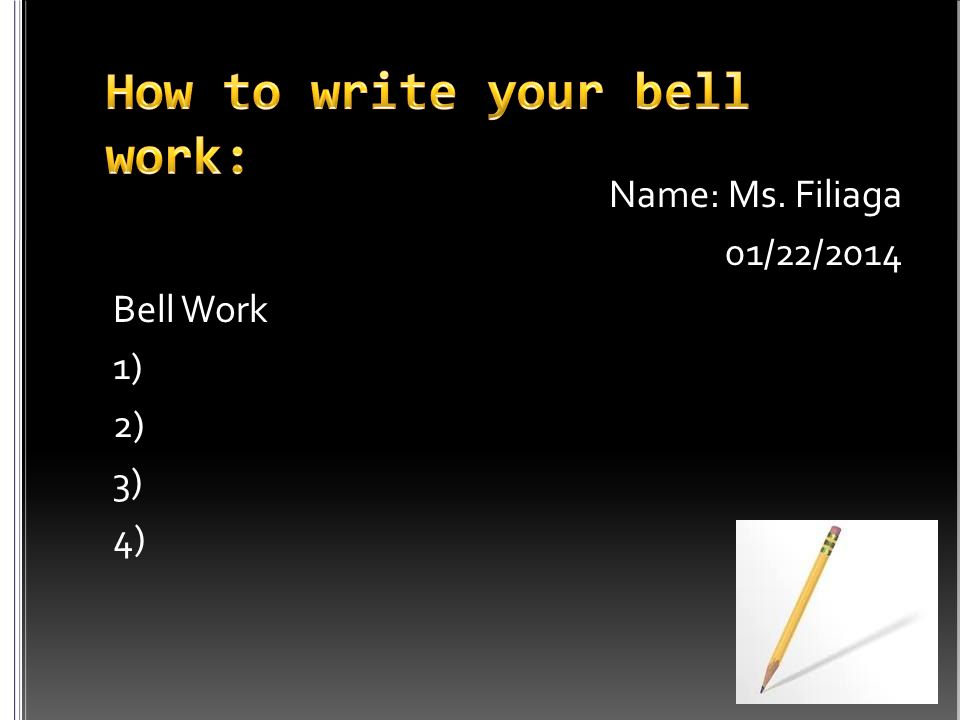 Name: Ms. Filiaga 01/22/2014 Bell Work 1) 2) 3) 4)