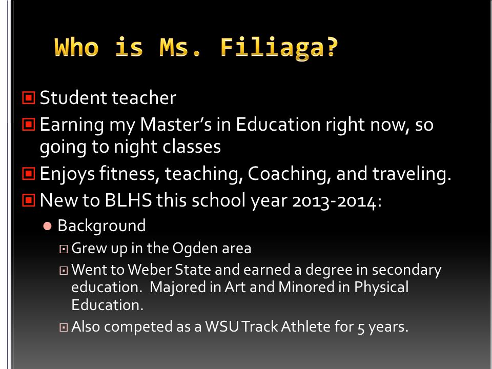 Student teacher Earning my Masters in Education right now, so going to night classes Enjoys fitness, teaching, Coaching, and traveling.
