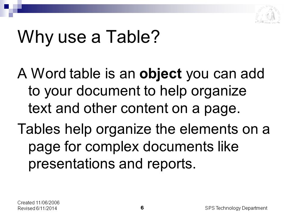 SPS Technology Department6 Created 11/06/2006 Revised 6/11/2014 Why use a Table.