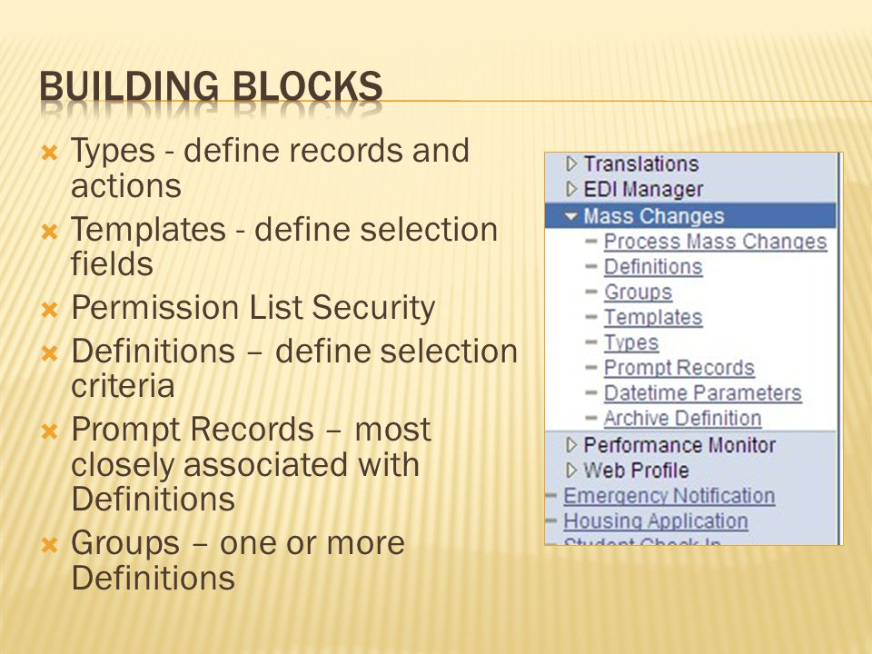 Types - define records and actions Templates - define selection fields Permission List Security Definitions – define selection criteria Prompt Records – most closely associated with Definitions Groups – one or more Definitions
