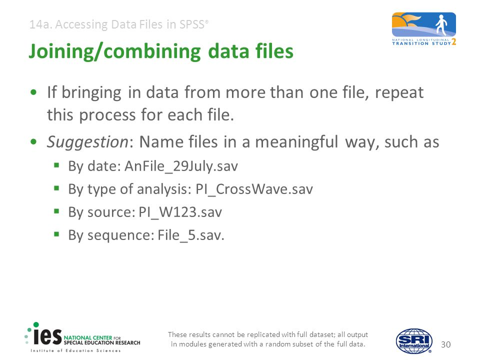 14a. Accessing Data Files in SPSS ® Joining/combining data files If bringing in data from more than one file, repeat this process for each file. Sugge