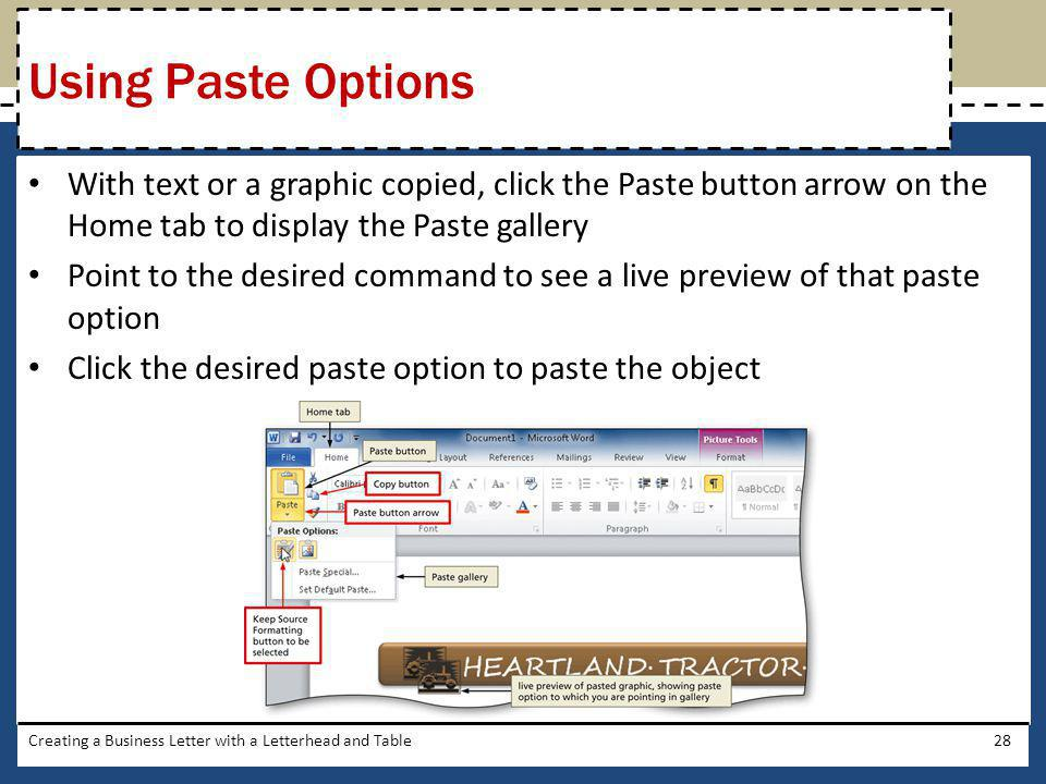 With text or a graphic copied, click the Paste button arrow on the Home tab to display the Paste gallery Point to the desired command to see a live pr