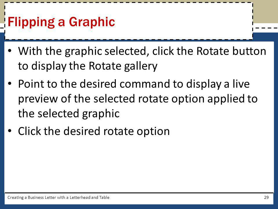 With the graphic selected, click the Rotate button to display the Rotate gallery Point to the desired command to display a live preview of the selecte
