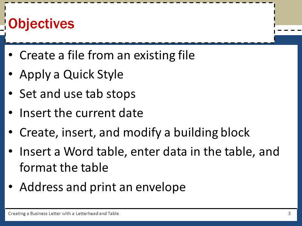 Create a file from an existing file Apply a Quick Style Set and use tab stops Insert the current date Create, insert, and modify a building block Inse