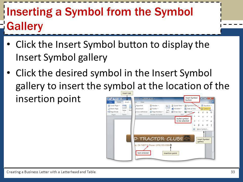 Click the Insert Symbol button to display the Insert Symbol gallery Click the desired symbol in the Insert Symbol gallery to insert the symbol at the