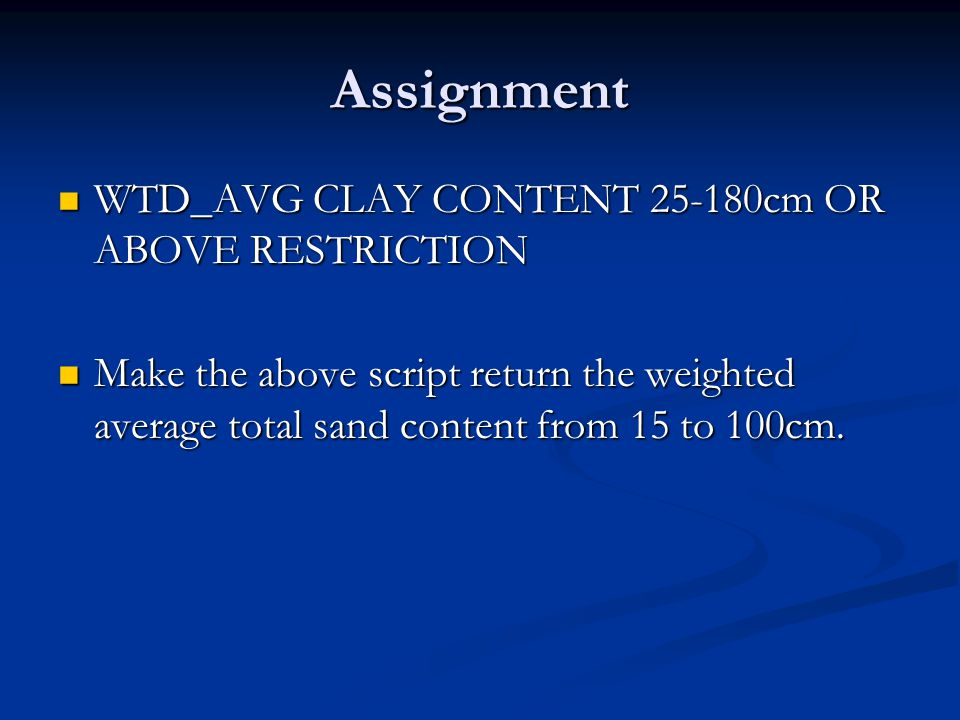 Assignment WTD_AVG CLAY CONTENT 25-180cm OR ABOVE RESTRICTION WTD_AVG CLAY CONTENT 25-180cm OR ABOVE RESTRICTION Make the above script return the weighted average total sand content from 15 to 100cm.