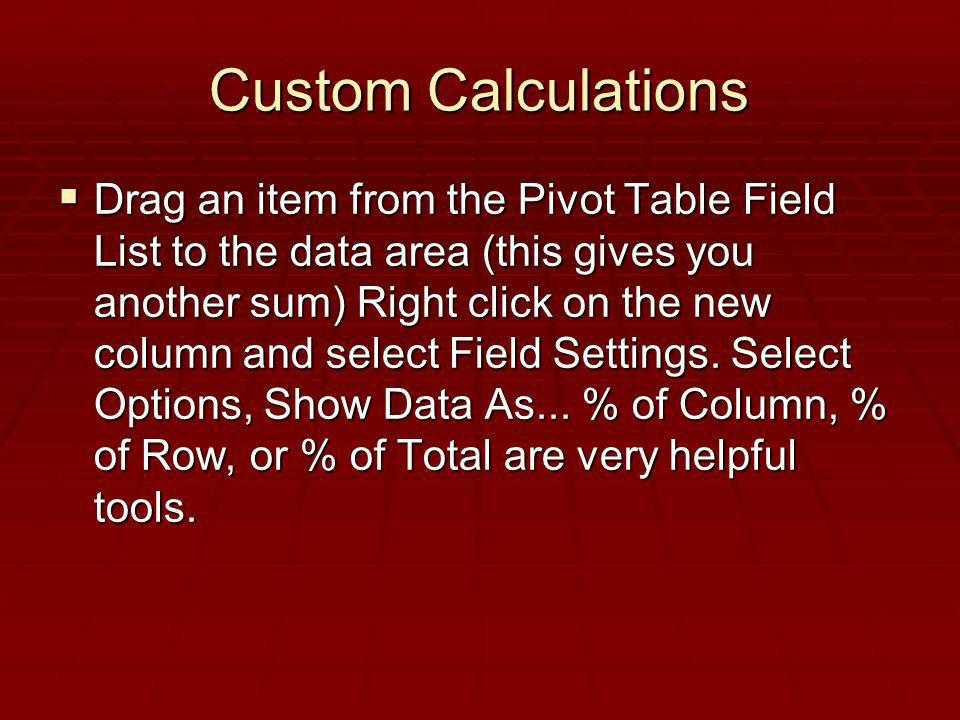 Custom Calculations Drag an item from the Pivot Table Field List to the data area (this gives you another sum) Right click on the new column and selec