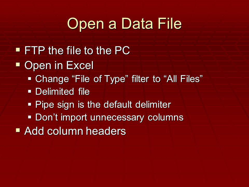 Open a Data File FTP the file to the PC FTP the file to the PC Open in Excel Open in Excel Change File of Type filter to All Files Change File of Type