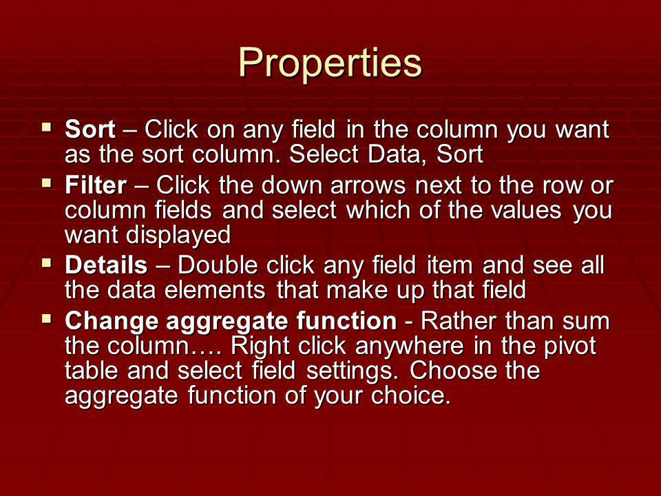 Properties Sort – Click on any field in the column you want as the sort column. Select Data, Sort Sort – Click on any field in the column you want as