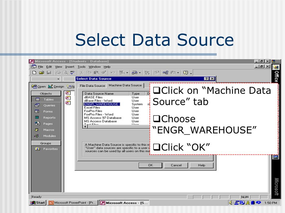 Select Data Source Click on Machine Data Source tab Choose ENGR_WAREHOUSE Click OK