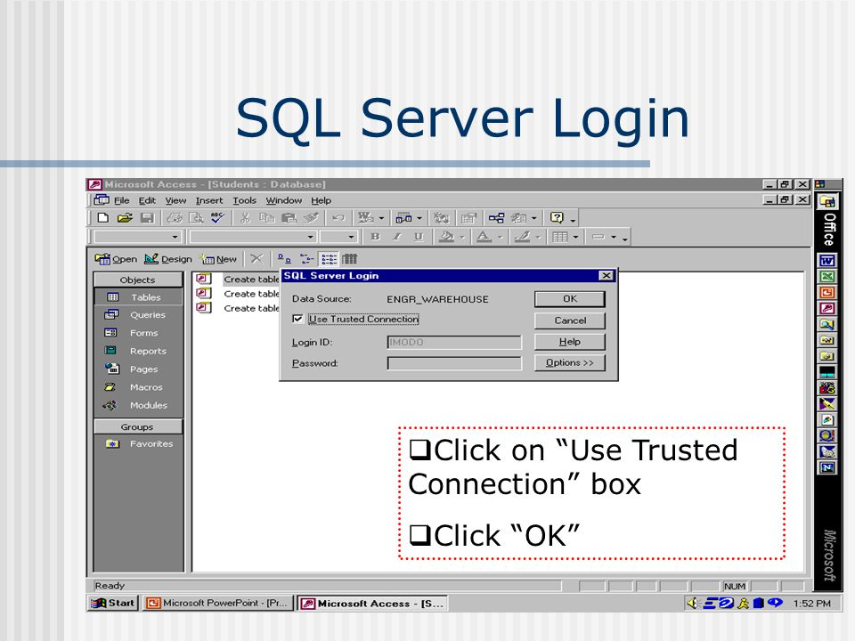 SQL Server Login Click on Use Trusted Connection box Click OK