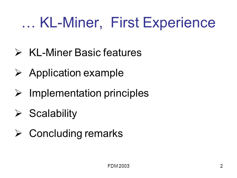 FDM 20032 … KL-Miner, First Experience KL-Miner Basic features Application example Implementation principles Scalability Concluding remarks
