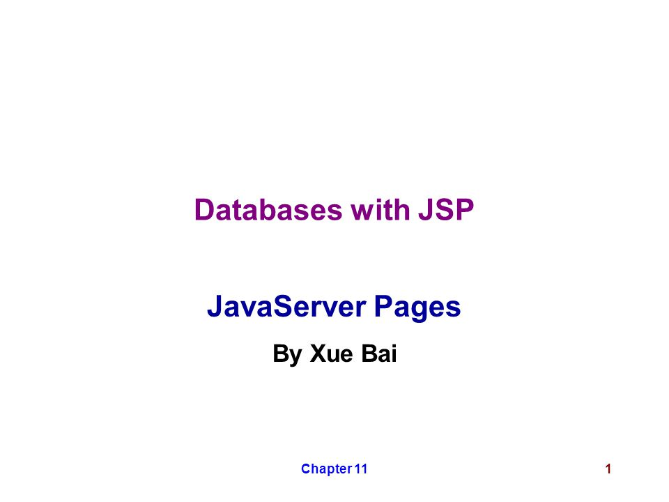 Chapter 111 Databases with JSP JavaServer Pages By Xue Bai