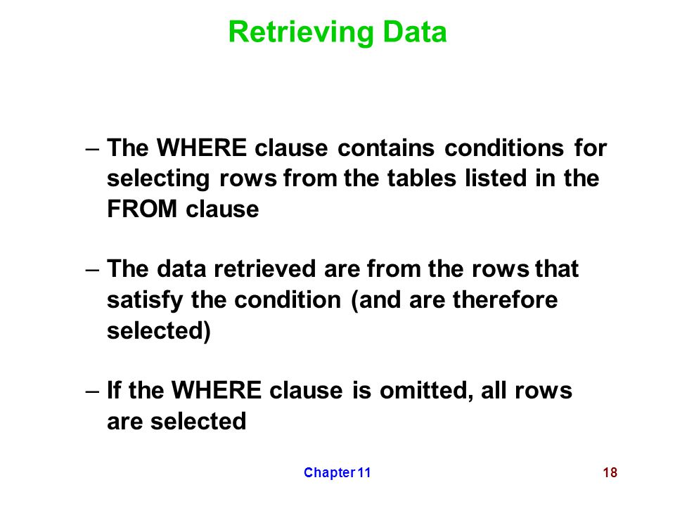 Chapter 1118 Retrieving Data –The WHERE clause contains conditions for selecting rows from the tables listed in the FROM clause –The data retrieved ar