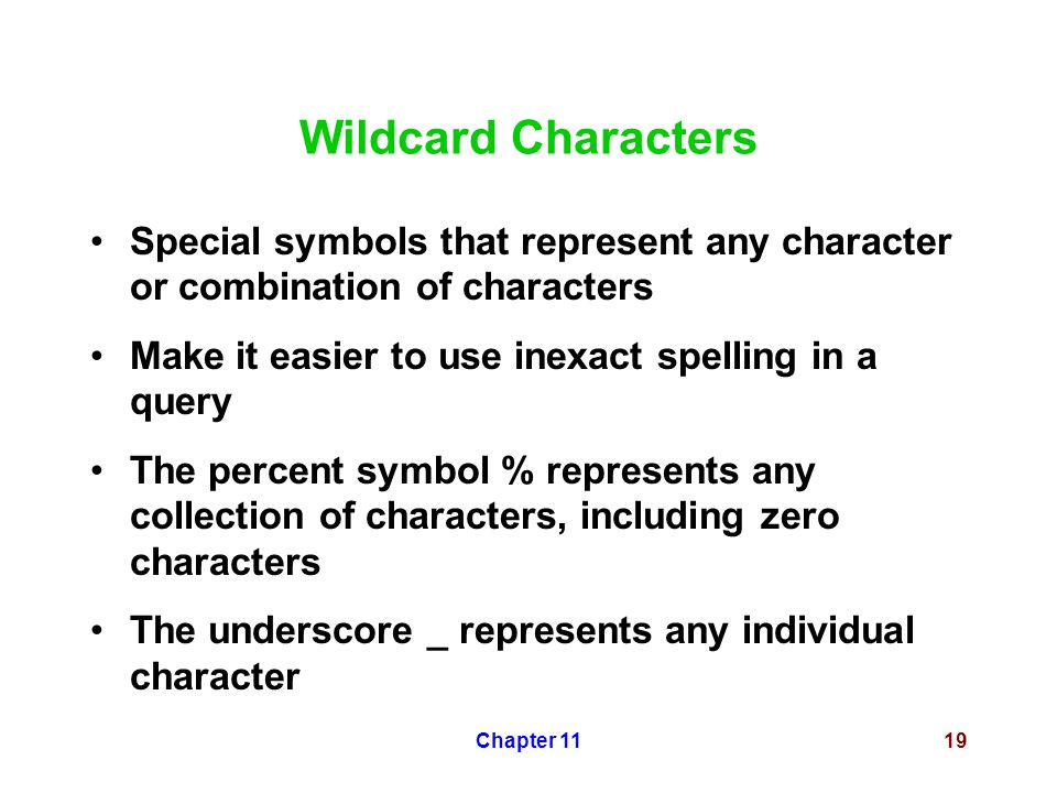 Chapter 1119 Wildcard Characters Special symbols that represent any character or combination of characters Make it easier to use inexact spelling in a