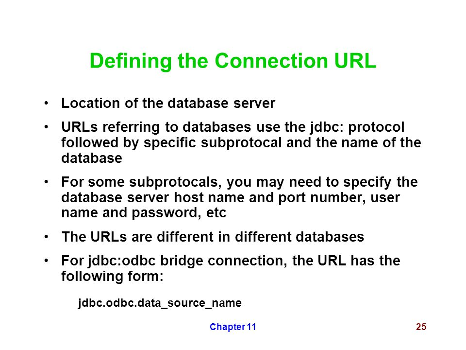 Chapter 1125 Defining the Connection URL Location of the database server URLs referring to databases use the jdbc: protocol followed by specific subpr