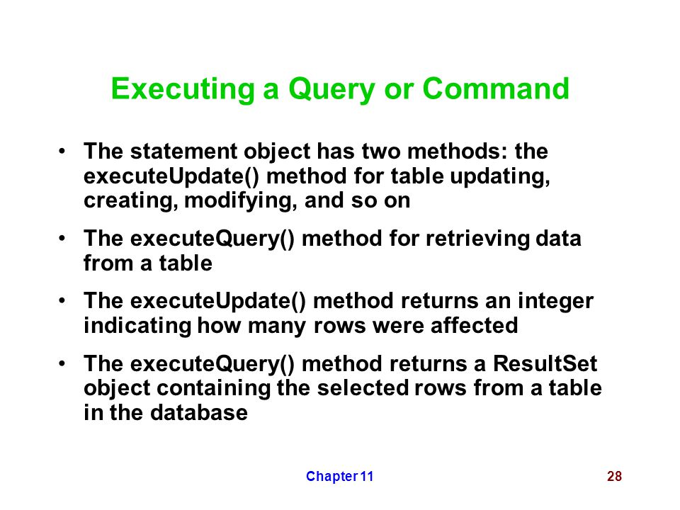Chapter 1128 Executing a Query or Command The statement object has two methods: the executeUpdate() method for table updating, creating, modifying, an