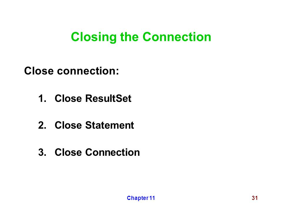 Chapter 1131 Closing the Connection Close connection: 1.Close ResultSet 2.Close Statement 3.Close Connection