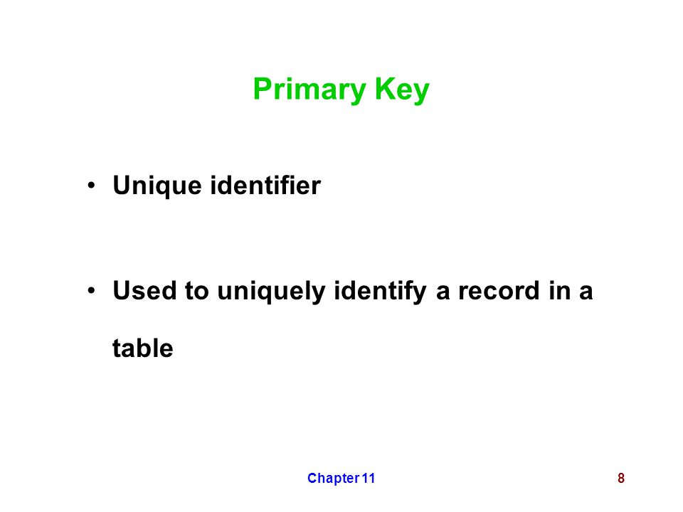 Chapter 118 Primary Key Unique identifier Used to uniquely identify a record in a table
