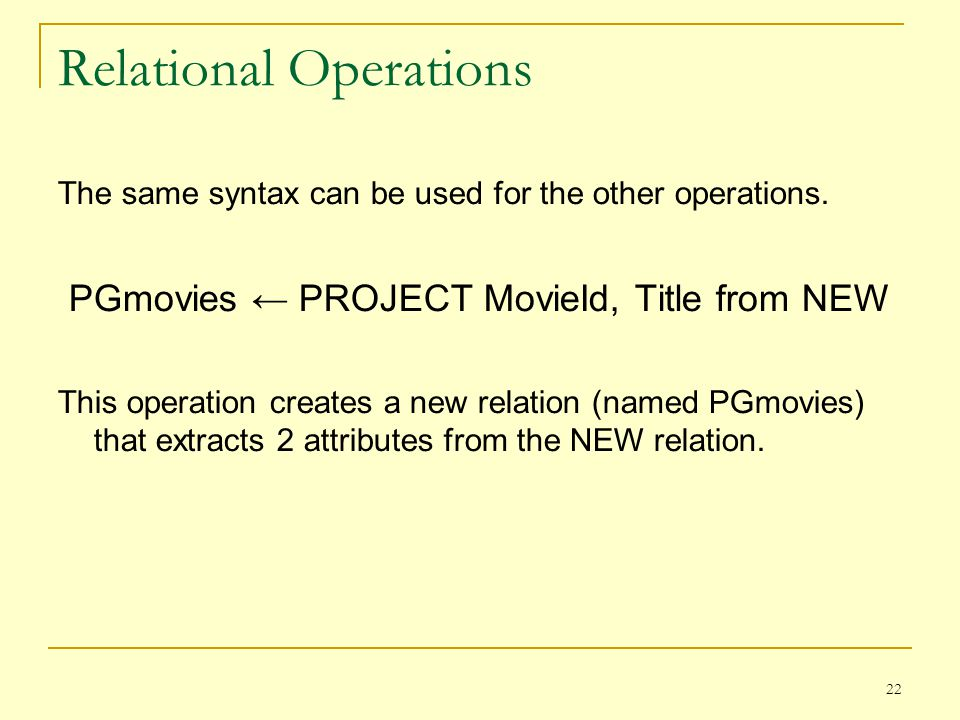 22 Relational Operations The same syntax can be used for the other operations.
