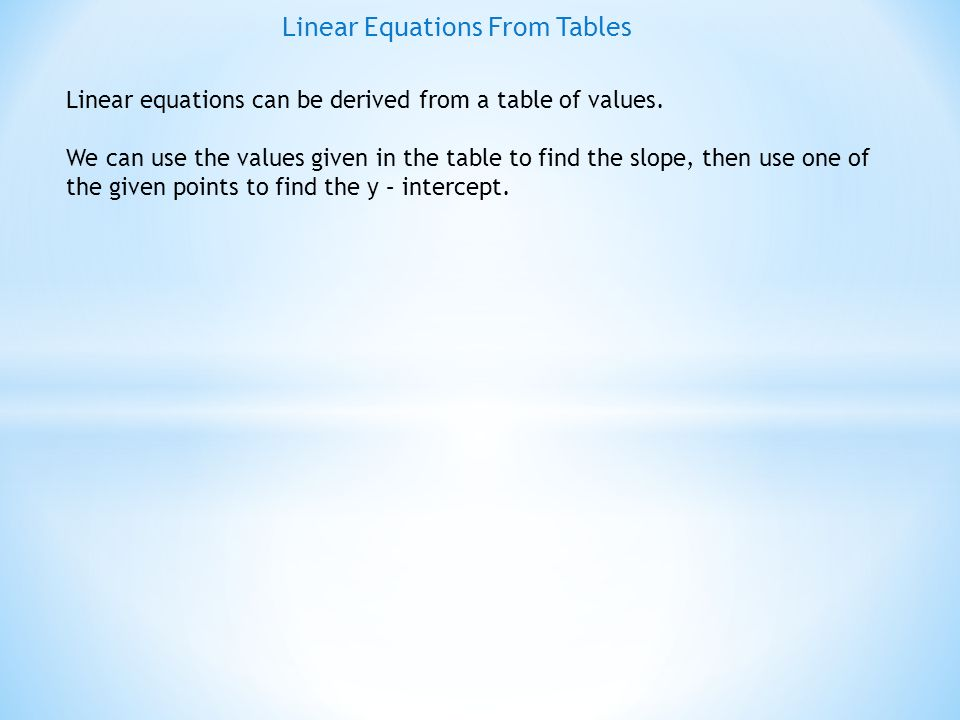 Linear Equations From Tables EXAMPLE # 2 : Find the equation of the line from the given table xY -3 1 31 63