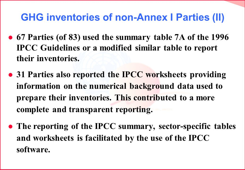 GHG inventories of non-Annex I Parties (II) l 67 Parties (of 83) used the summary table 7A of the 1996 IPCC Guidelines or a modified similar table to