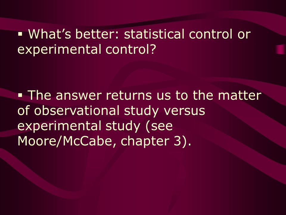 Whats better: statistical control or experimental control.