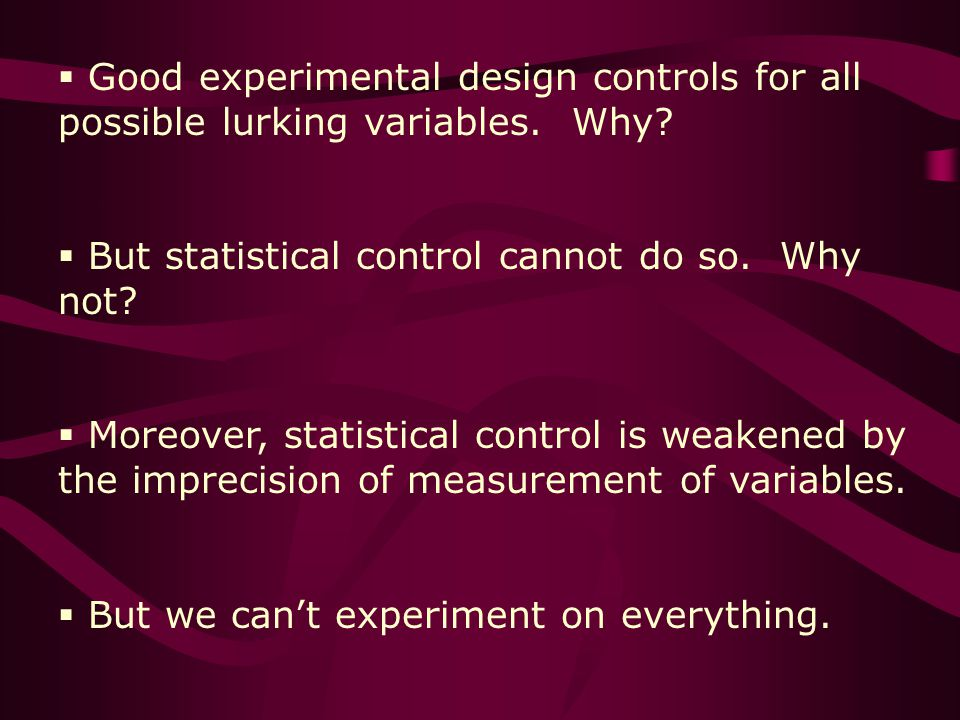 Good experimental design controls for all possible lurking variables.
