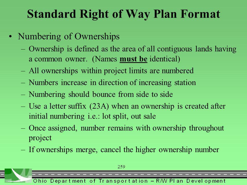 259 Standard Right of Way Plan Format Numbering of Ownerships –Ownership is defined as the area of all contiguous lands having a common owner.
