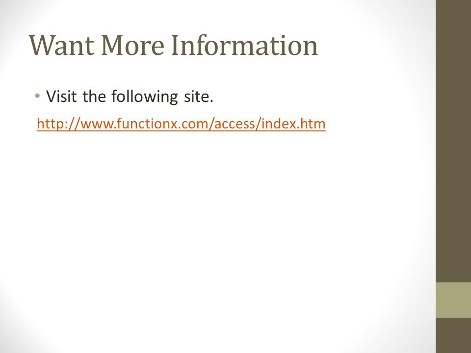Want More Information Visit the following site. http://www.functionx.com/access/index.htm