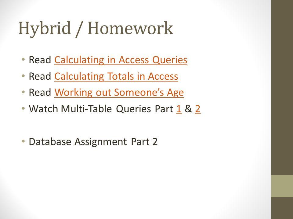 Hybrid / Homework Read Calculating in Access QueriesCalculating in Access Queries Read Calculating Totals in AccessCalculating Totals in Access Read W