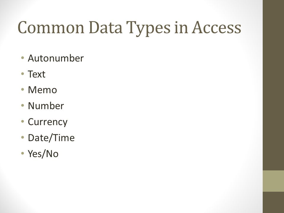 Common Data Types in Access Autonumber Text Memo Number Currency Date/Time Yes/No
