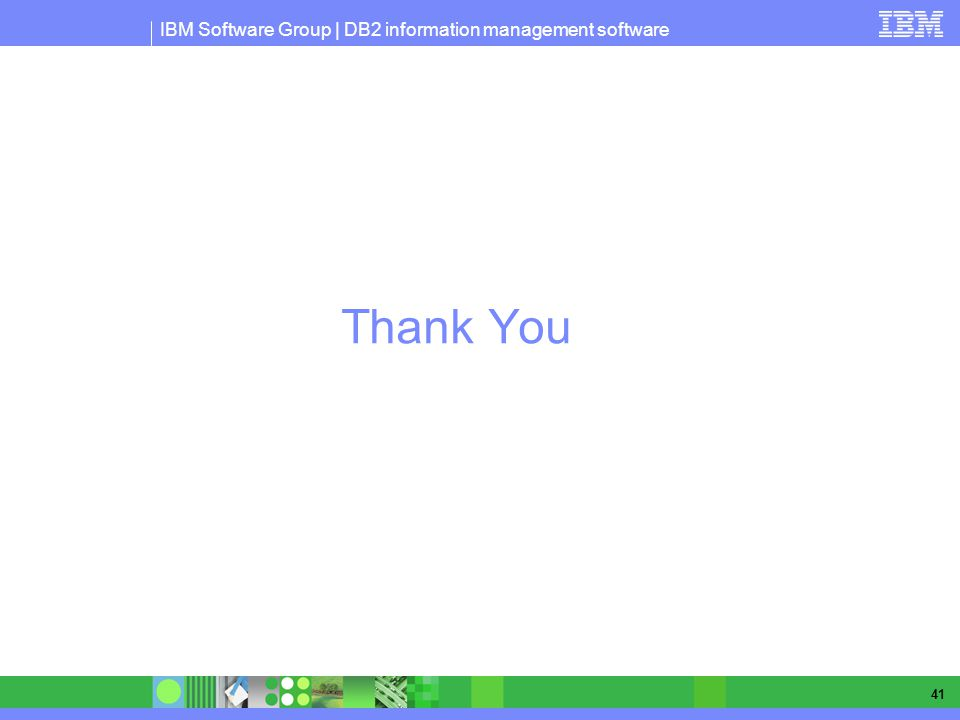 IBM Software Group | DB2 information management software 41 Thank You