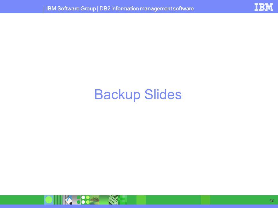 IBM Software Group | DB2 information management software 42 Backup Slides