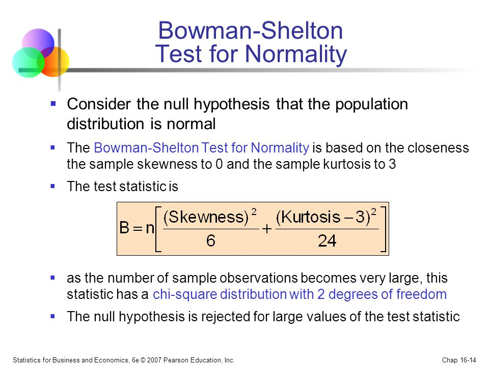 Statistics for Business and Economics, 6e © 2007 Pearson Education, Inc. Chap 16-14 Bowman-Shelton Test for Normality Consider the null hypothesis tha
