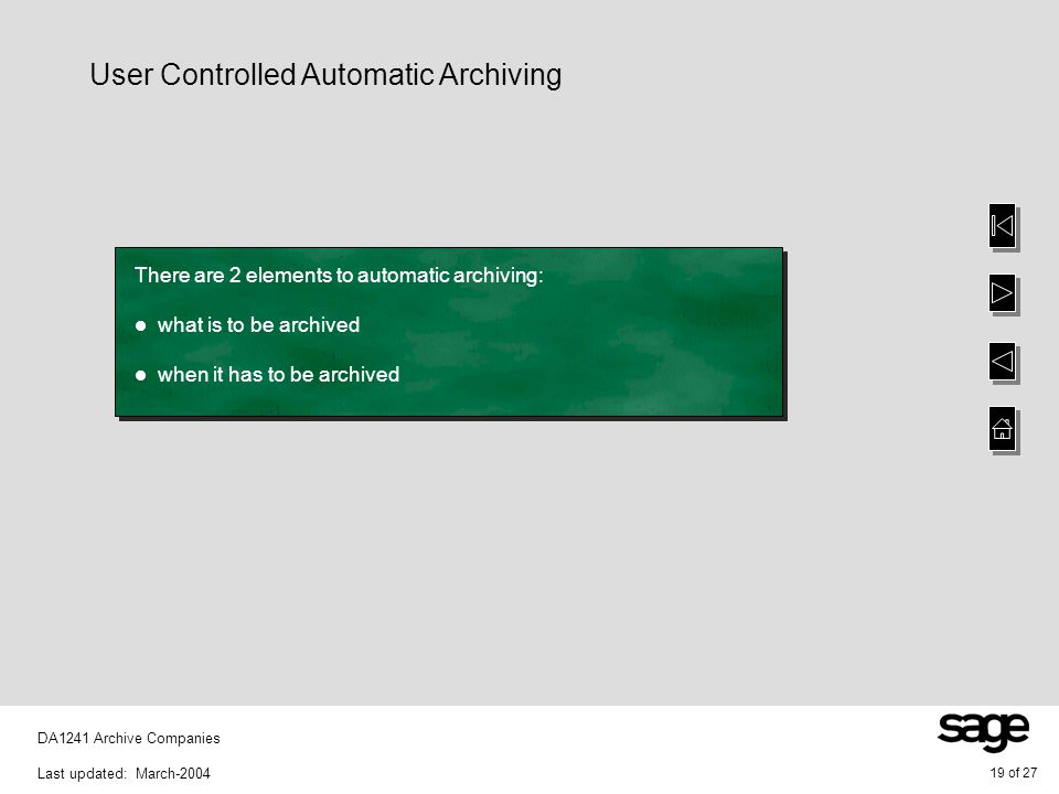 19 of 27 DA1241 Archive Companies Last updated: March-2004 There are 2 elements to automatic archiving: what is to be archived when it has to be archi
