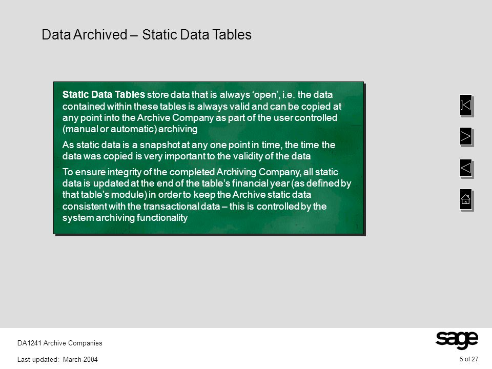 6 of 27 DA1241 Archive Companies Last updated: March-2004 Data Archived – Transaction Data Tables Transaction Data Tables store application transactions, i.e.