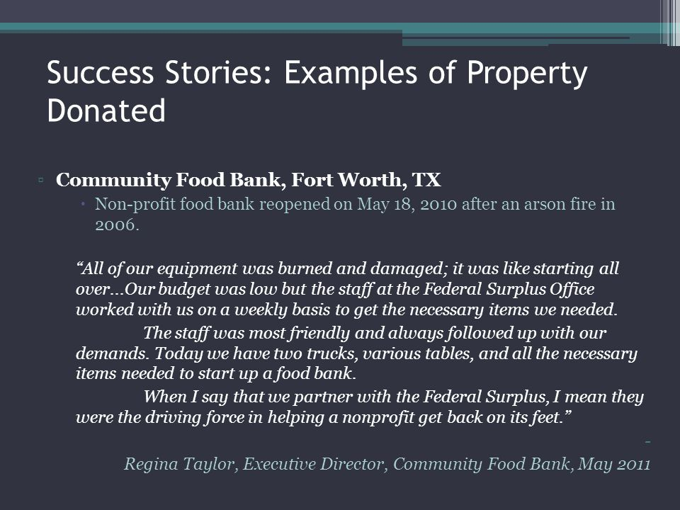 Success Stories: Examples of Property Donated Community Food Bank, Fort Worth, TX Non-profit food bank reopened on May 18, 2010 after an arson fire in
