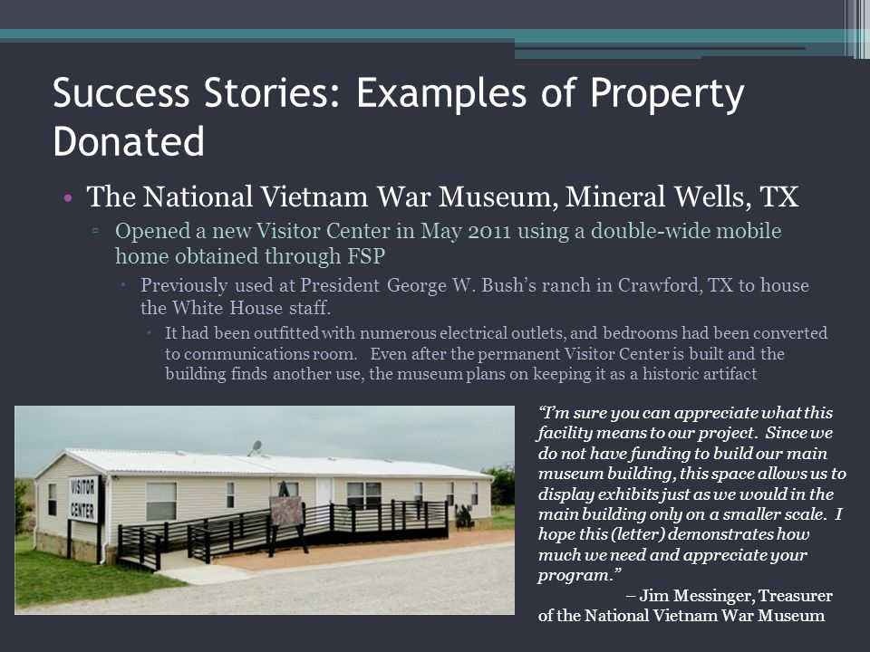 Success Stories: Examples of Property Donated The National Vietnam War Museum, Mineral Wells, TX Opened a new Visitor Center in May 2011 using a doubl