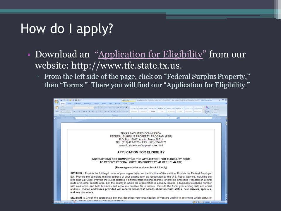 How do I apply? Download an Application for Eligibility from our website: http://www.tfc.state.tx.us. From the left side of the page, click on Federal
