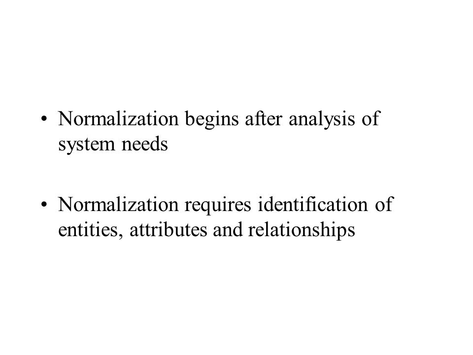 Advantages of Normalization Direct translation from logical to physical design in RDMS Reduced Data Redundancy Protection against update and delete anomalies Ability to add or delete entities, attributes and relations without wholesale restructuring of tables