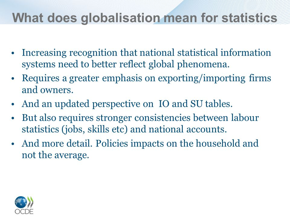 What does globalisation mean for statistics Increasing recognition that national statistical information systems need to better reflect global phenomena.