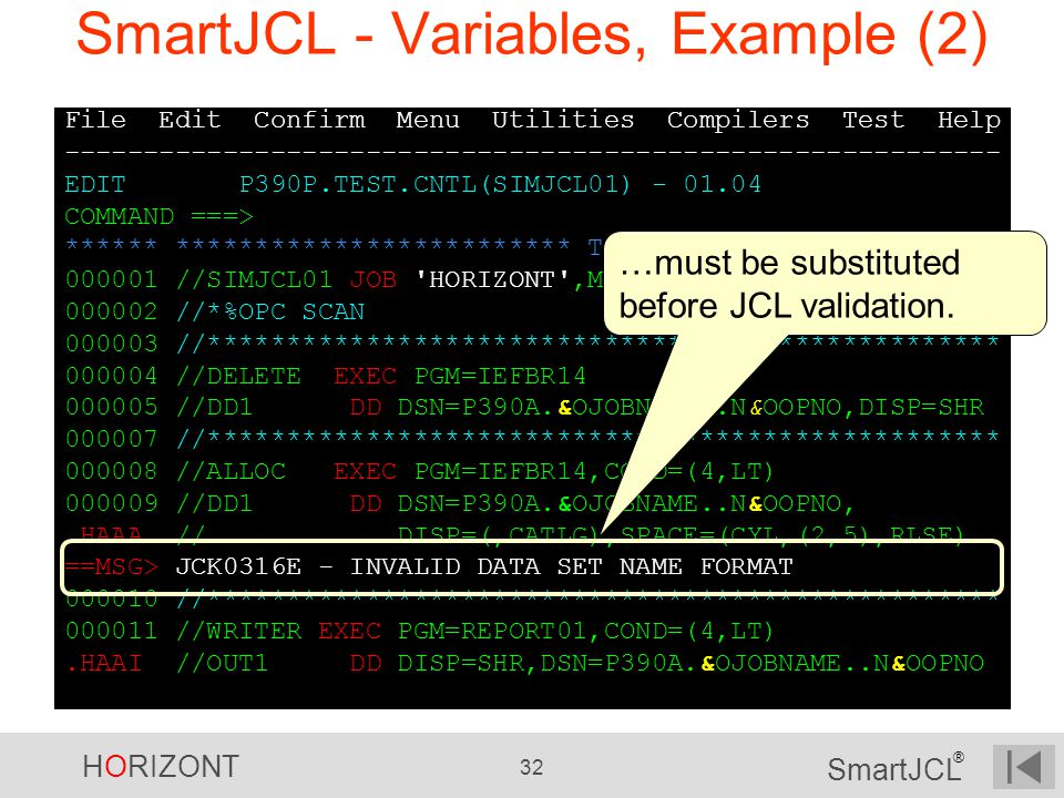 HORIZONT 32 SmartJCL ® SmartJCL - Variables, Example (2) File Edit Confirm Menu Utilities Compilers Test Help ----------------------------------------